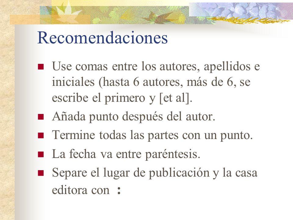 Recomendaciones Use comas entre los autores, apellidos e iniciales (hasta 6 autores, más de 6, se escribe el primero y [et al].